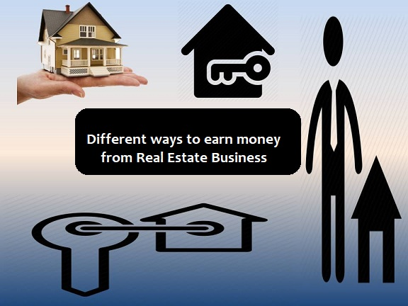 Different ways to earn money from real estate business
