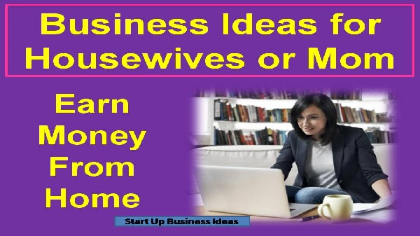 Business ideas for housewives or mom